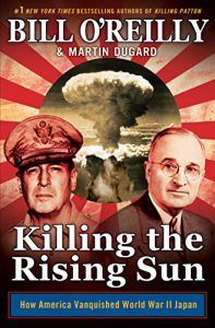 Killing the rising sun : how America vanquished World War II Japan by Bill O'Reilly