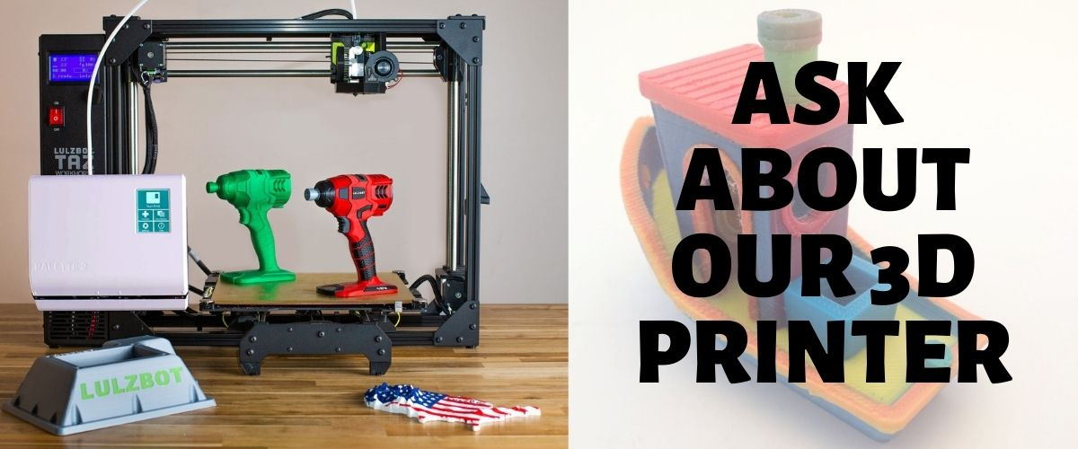 Ask about our 3D printer