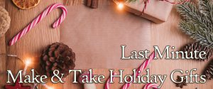Last Minute Make & Take Holiday Gifts