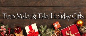 Teen Make & Take Holiday Gifts