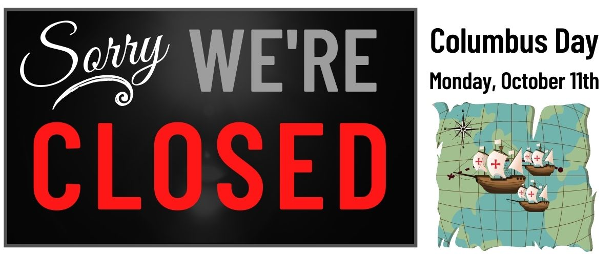CLOSED for Columbus Day
